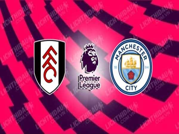 Nhận định Fulham vs Man City, 03h00 ngày 14/3 : Trở lại quỹ đạo
