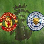 Dự đoán MU vs Leicester – 00h00 12/05, Ngoại hạng Anh