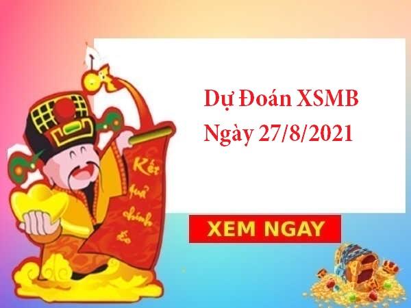 Dự Đoán XSMB 27/8/2021 – Soi Cầu KQXSMB thứ 6