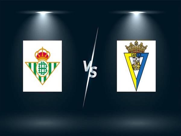 Dự đoán Real Betis vs Cadiz, 02h00 ngày 21/8