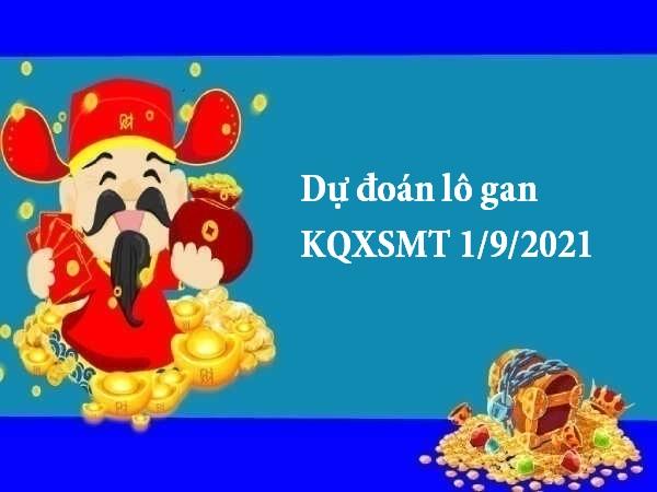 Dự đoán lô gan KQXSMT 1/9/2021 hôm nay